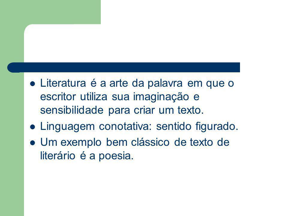 Literatura é a arte da palavra em que o escritor utiliza sua imaginação e sensibilidade para criar um texto.