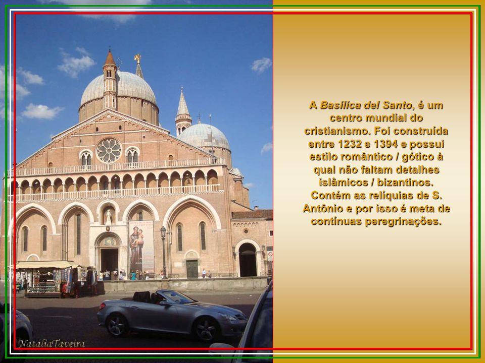A Basilica del Santo, é um centro mundial do cristianismo