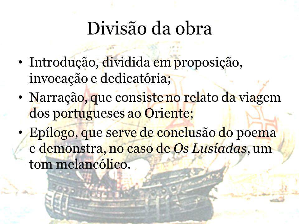 Divisão da obra Introdução, dividida em proposição, invocação e dedicatória; Narração, que consiste no relato da viagem dos portugueses ao Oriente;