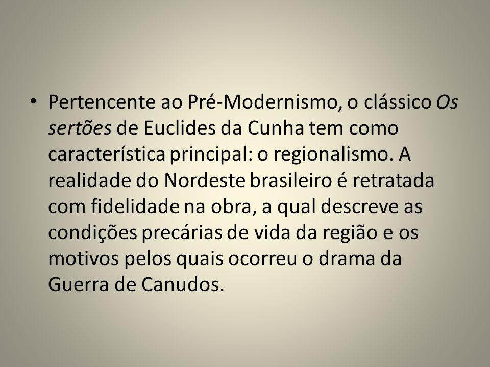 Pertencente ao Pré-Modernismo, o clássico Os sertões de Euclides da Cunha tem como característica principal: o regionalismo.