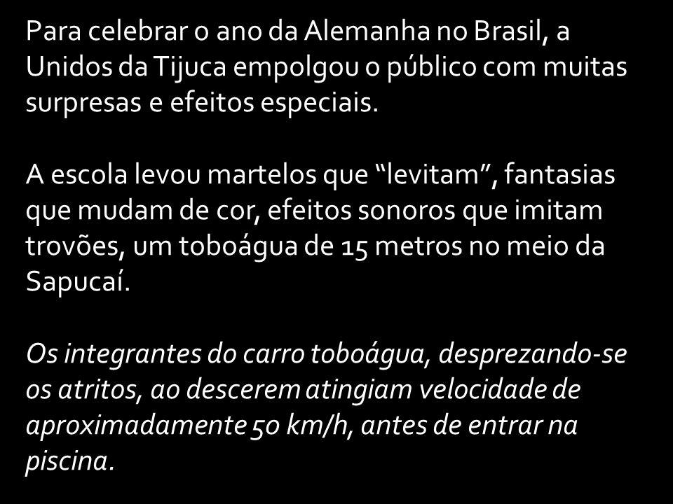 Para celebrar o ano da Alemanha no Brasil, a Unidos da Tijuca empolgou o público com muitas surpresas e efeitos especiais.