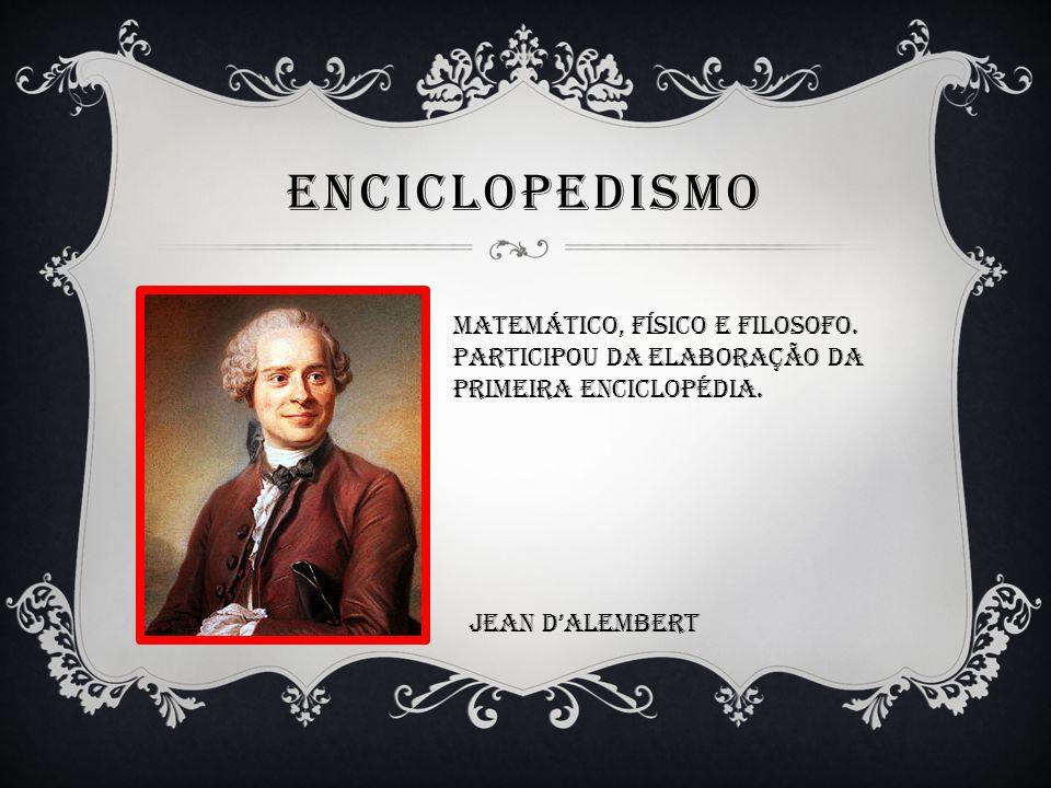 enciclopedismo Matemático, físico e filosofo.