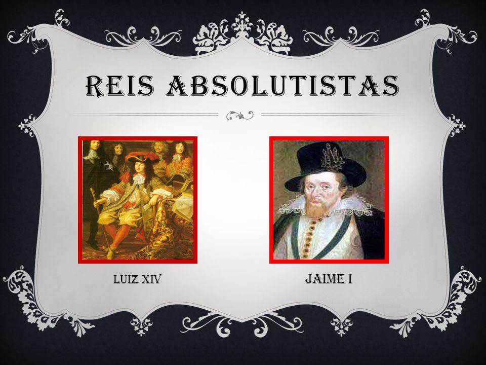 Reis absolutistas LUIZ XIV JAIME I