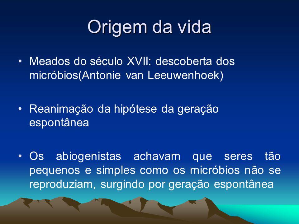 Origem da vida Meados do século XVII: descoberta dos micróbios(Antonie van Leeuwenhoek) Reanimação da hipótese da geração espontânea.