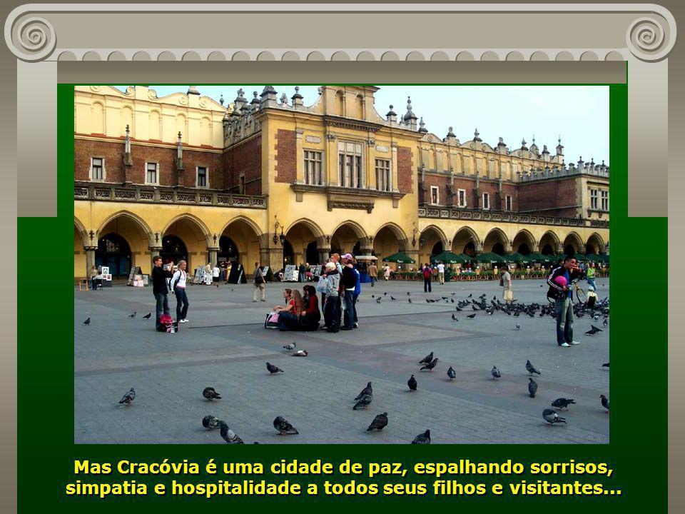 Mas Cracóvia é uma cidade de paz, espalhando sorrisos, simpatia e hospitalidade a todos seus filhos e visitantes...