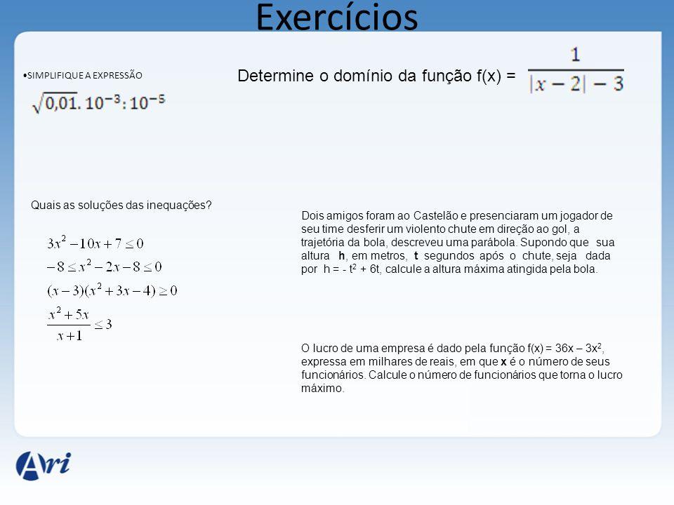 Exercícios Determine o domínio da função f(x) =