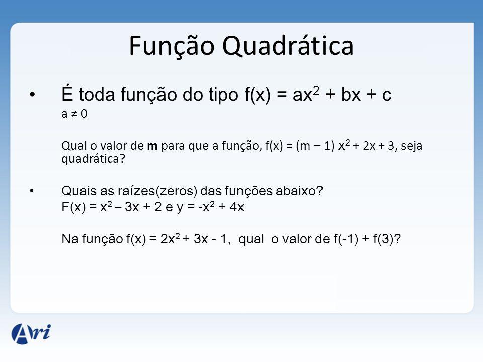 Função Quadrática É toda função do tipo f(x) = ax2 + bx + c a ≠ 0