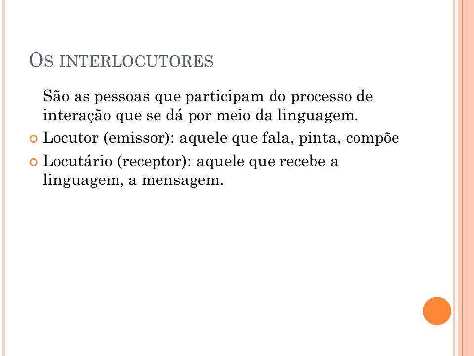 Os interlocutores São as pessoas que participam do processo de interação que se dá por meio da linguagem.