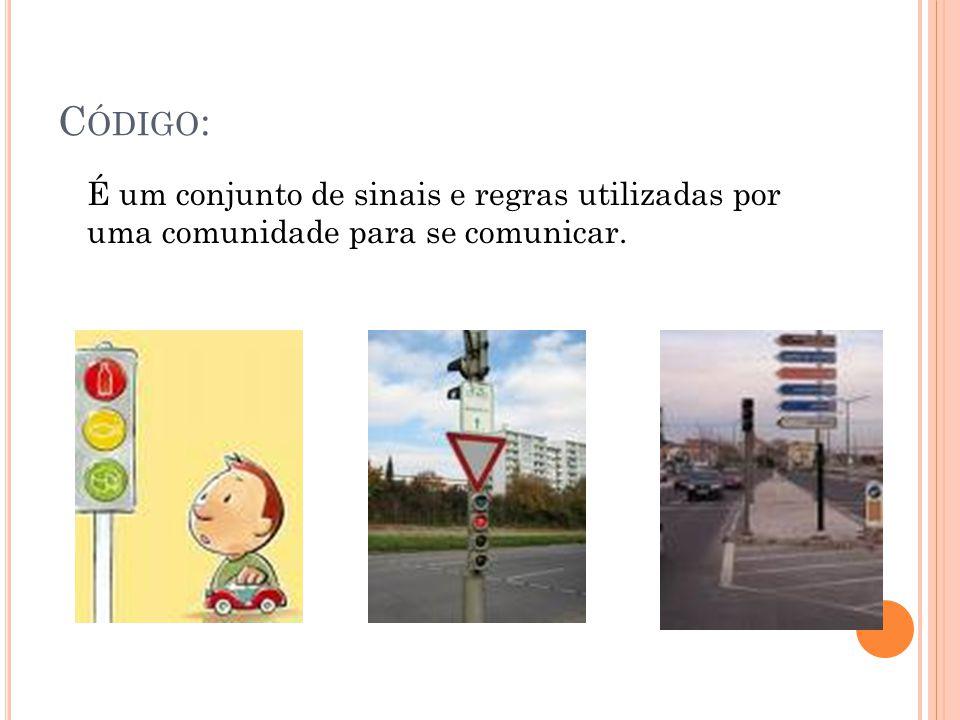 Código: É um conjunto de sinais e regras utilizadas por uma comunidade para se comunicar.
