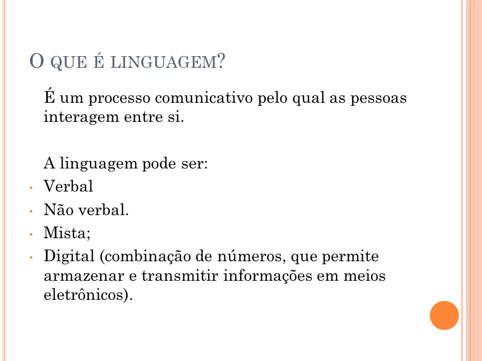 O que é linguagem É um processo comunicativo pelo qual as pessoas interagem entre si. A linguagem pode ser:
