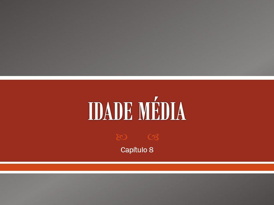 IDADE MÉDIA Capítulo 8
