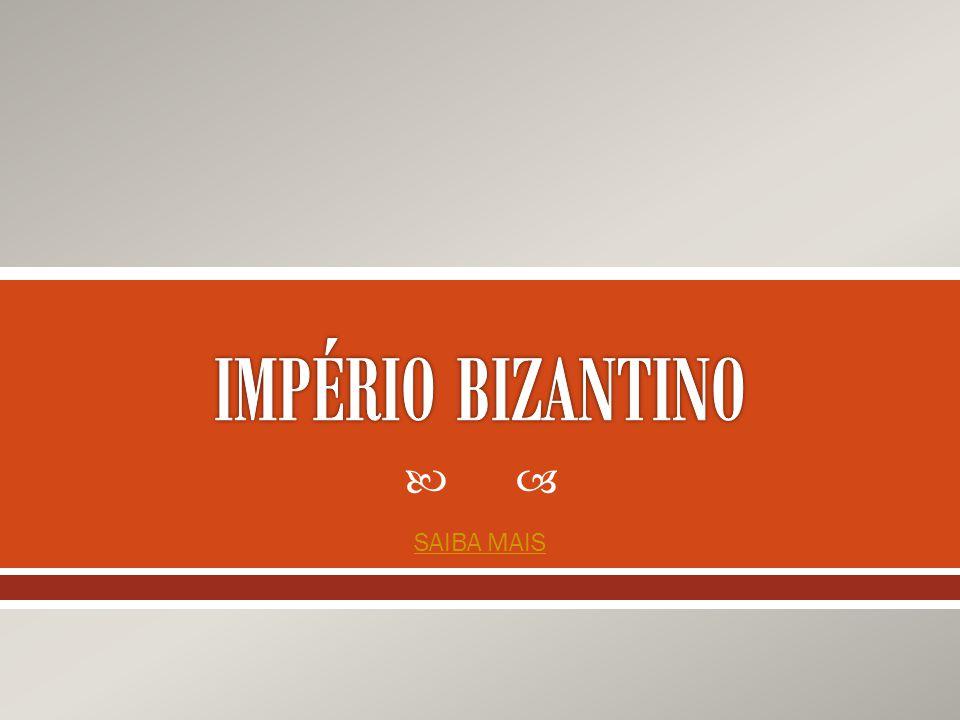 IMPÉRIO BIZANTINO SAIBA MAIS
