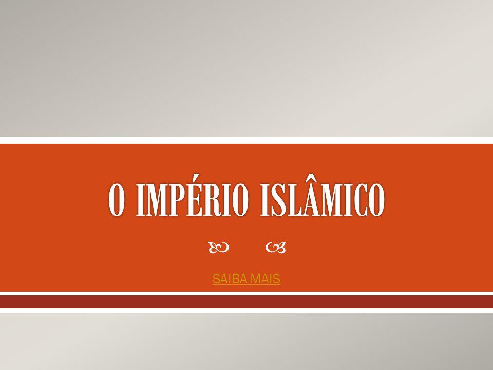 O IMPÉRIO ISLÂMICO SAIBA MAIS