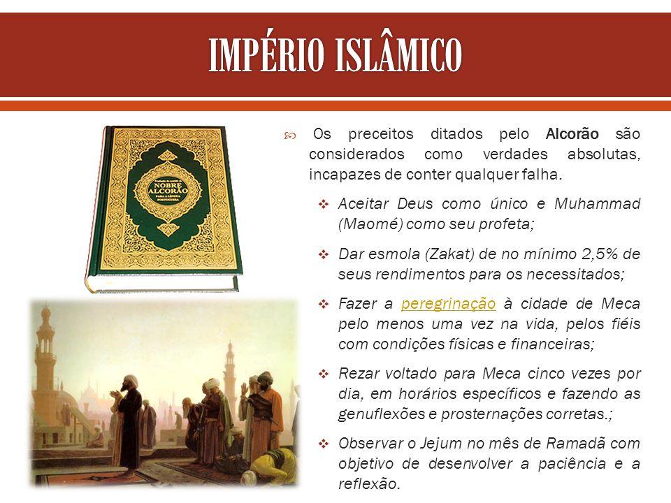 IMPÉRIO ISLÂMICO Os preceitos ditados pelo Alcorão são considerados como verdades absolutas, incapazes de conter qualquer falha.