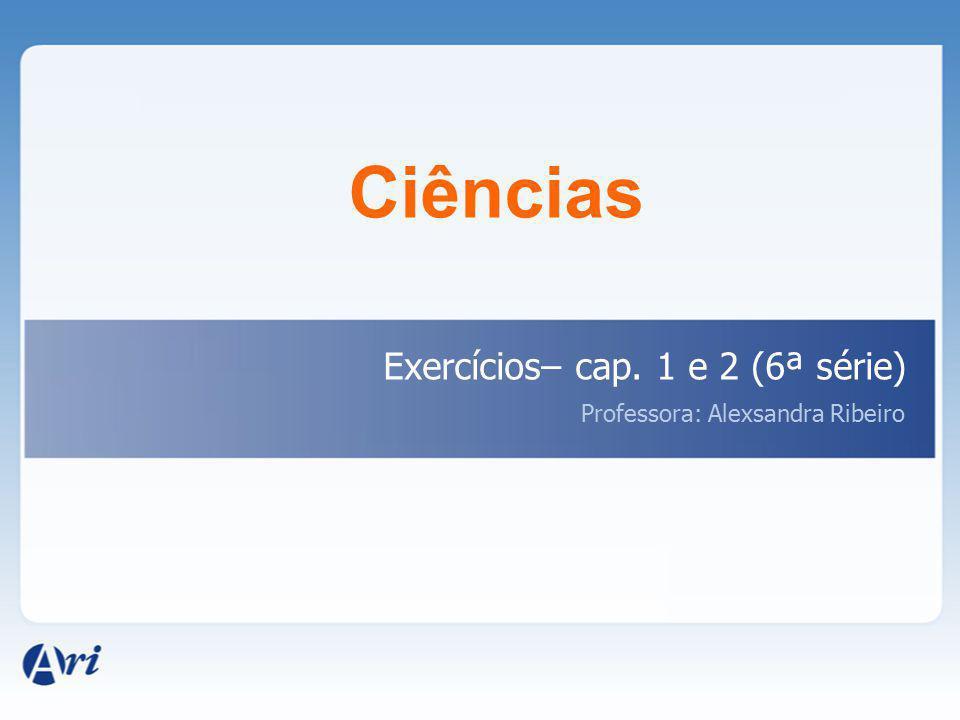 Ciências Exercícios– cap. 1 e 2 (6ª série)