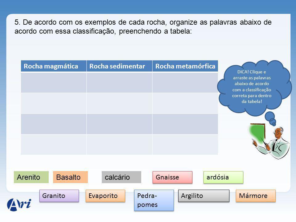 5. De acordo com os exemplos de cada rocha, organize as palavras abaixo de acordo com essa classificação, preenchendo a tabela: