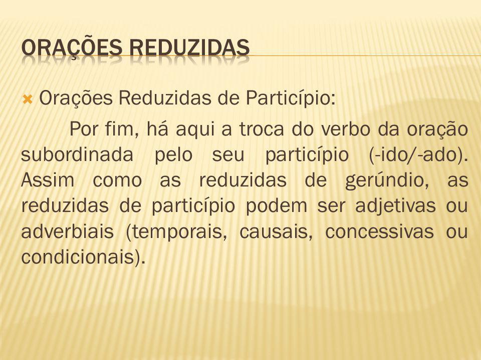 ORAÇÕES REDUZIDAS Orações Reduzidas de Particípio: