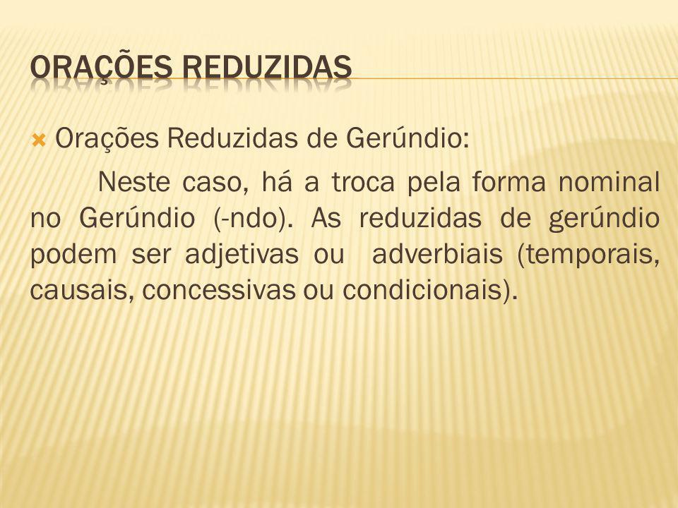 ORAÇÕES REDUZIDAS Orações Reduzidas de Gerúndio:
