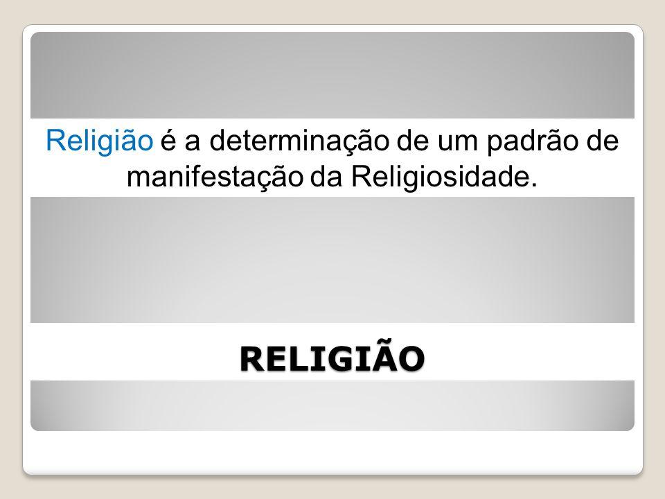 Religião é a determinação de um padrão de manifestação da Religiosidade.