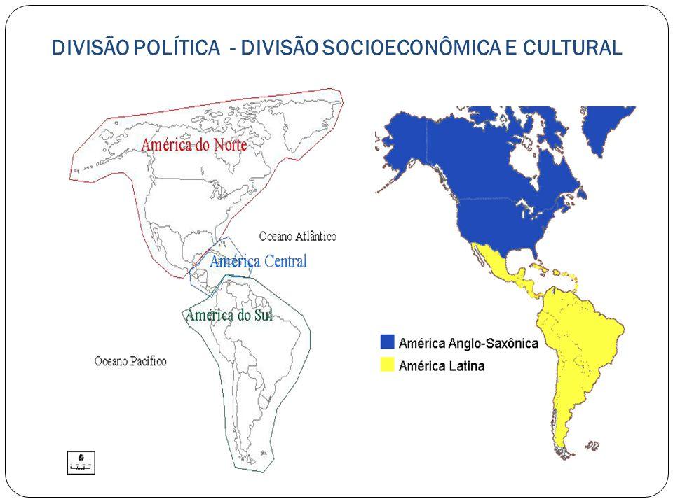 DIVISÃO POLÍTICA - DIVISÃO SOCIOECONÔMICA E CULTURAL
