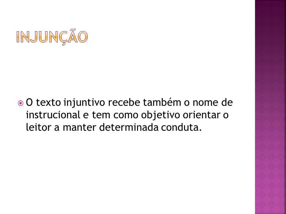 injunção O texto injuntivo recebe também o nome de instrucional e tem como objetivo orientar o leitor a manter determinada conduta.