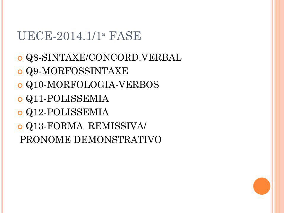 UECE-2014.1/1ª FASE Q8-SINTAXE/CONCORD.VERBAL Q9-MORFOSSINTAXE