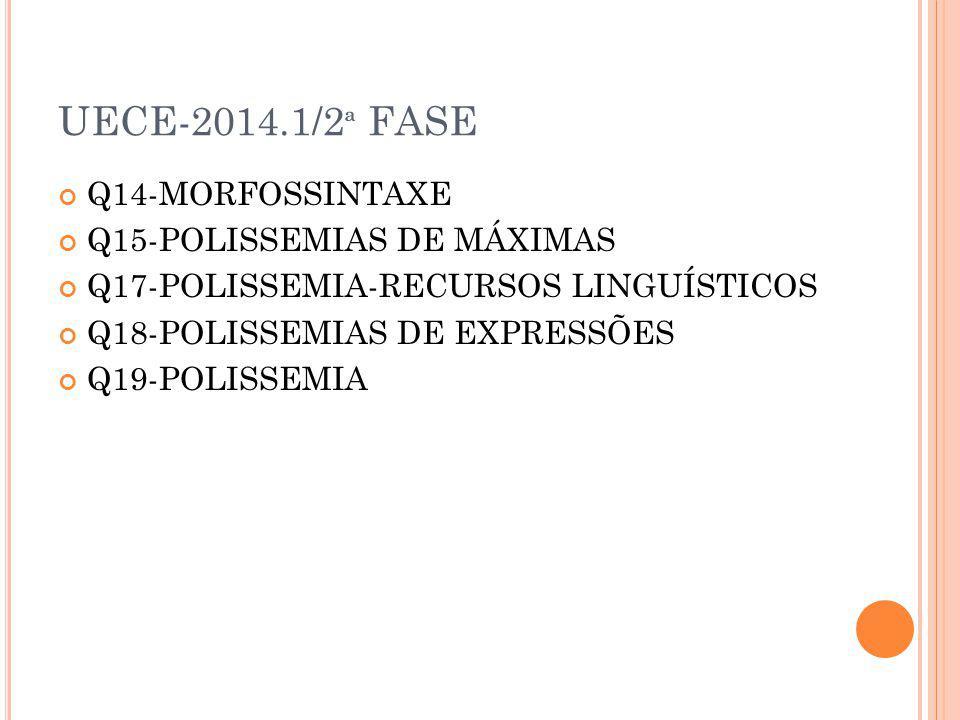 UECE-2014.1/2ª FASE Q14-MORFOSSINTAXE Q15-POLISSEMIAS DE MÁXIMAS
