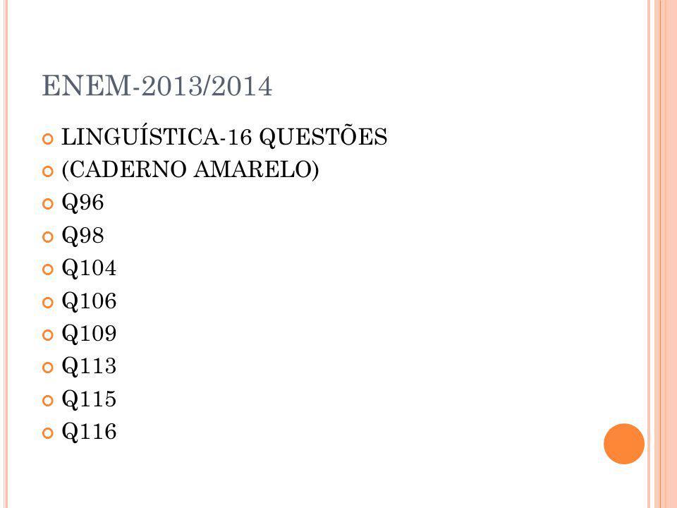 ENEM-2013/2014 LINGUÍSTICA-16 QUESTÕES (CADERNO AMARELO) Q96 Q98 Q104