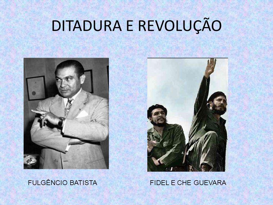 DITADURA E REVOLUÇÃO FULGÊNCIO BATISTA FIDEL E CHE GUEVARA