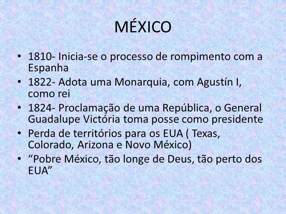 MÉXICO 1810- Inicia-se o processo de rompimento com a Espanha