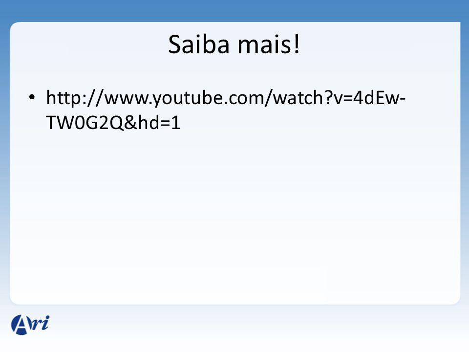 Saiba mais! http://www.youtube.com/watch v=4dEw-TW0G2Q&hd=1