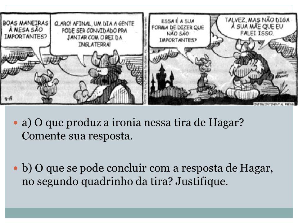 a) O que produz a ironia nessa tira de Hagar Comente sua resposta.
