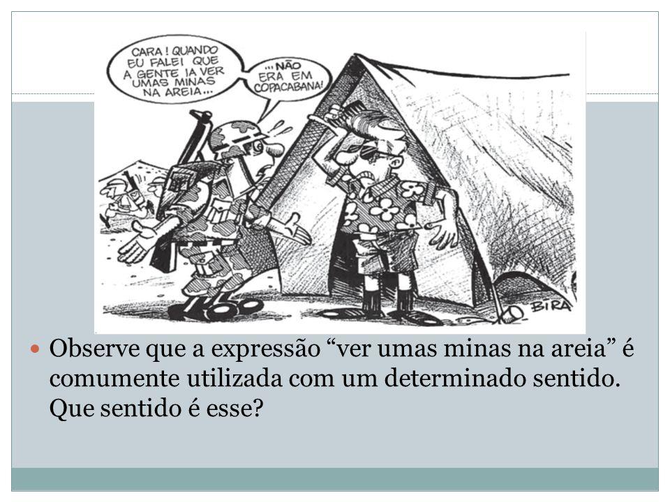 Observe que a expressão ver umas minas na areia é comumente utilizada com um determinado sentido.