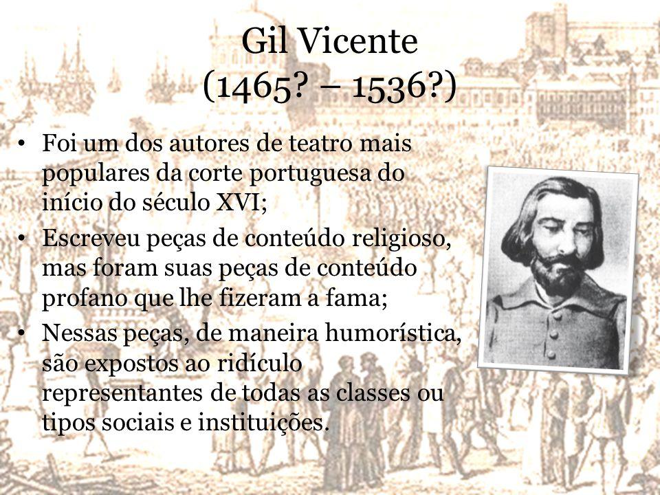 Gil Vicente (1465 – 1536 ) Foi um dos autores de teatro mais populares da corte portuguesa do início do século XVI;
