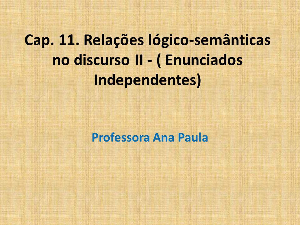 Cap. 11. Relações lógico-semânticas no discurso II - ( Enunciados Independentes)