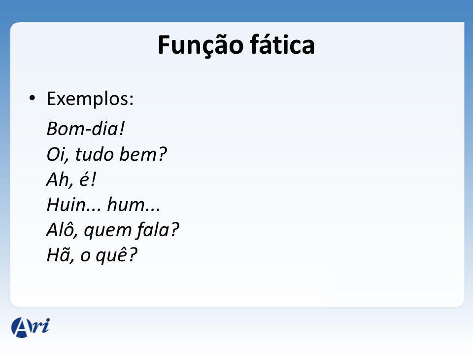 Função fática Exemplos: