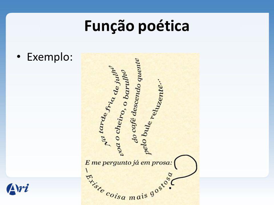 Função poética Exemplo: