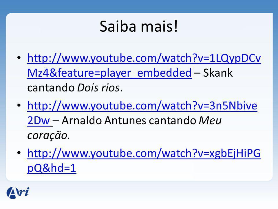 Saiba mais! http://www.youtube.com/watch v=1LQypDCvMz4&feature=player_embedded – Skank cantando Dois rios.