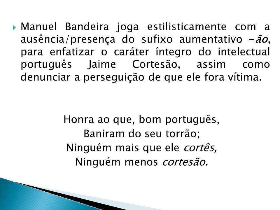 Honra ao que, bom português, Baniram do seu torrão;
