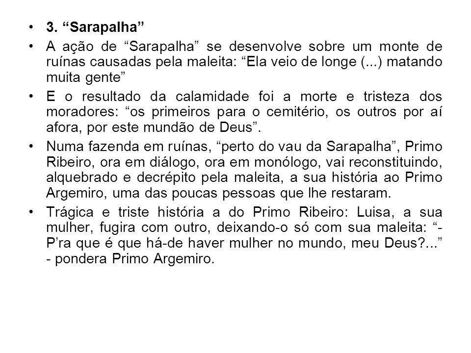 3. Sarapalha A ação de Sarapalha se desenvolve sobre um monte de ruínas causadas pela maleita: Ela veio de longe (...) matando muita gente