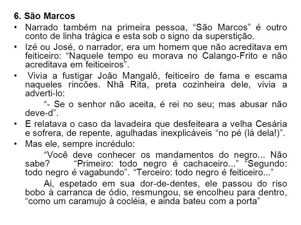6. São Marcos Narrado também na primeira pessoa, São Marcos é outro conto de linha trágica e esta sob o signo da superstição.