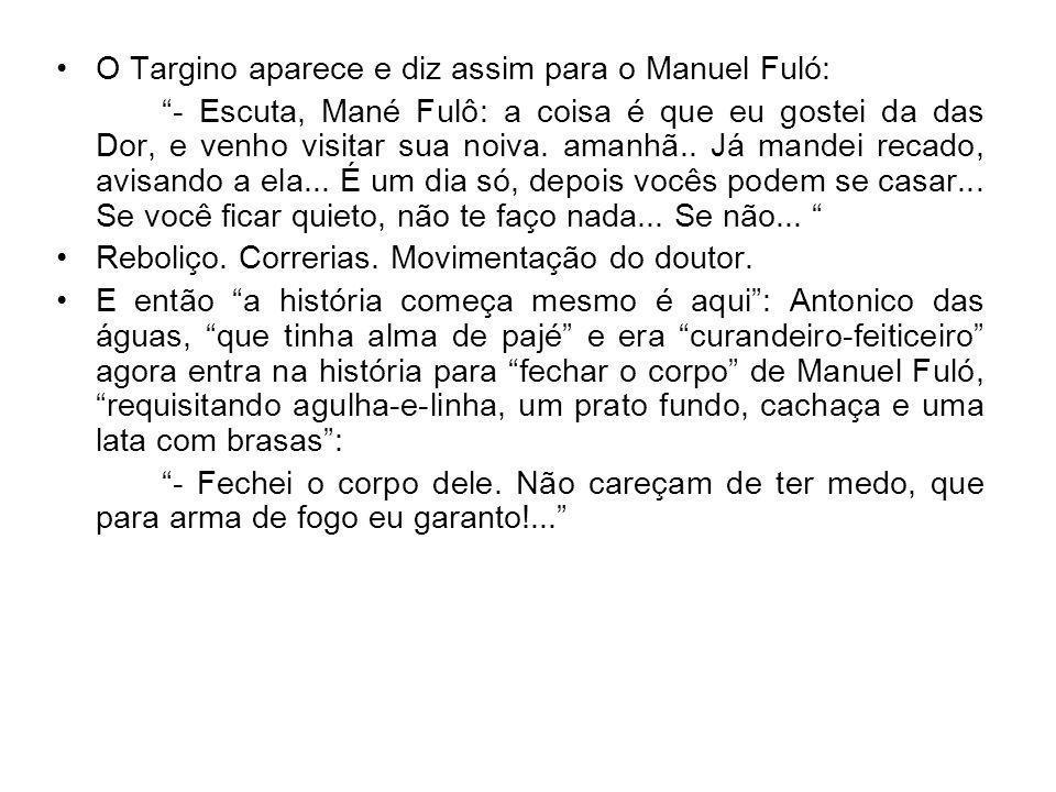 O Targino aparece e diz assim para o Manuel Fuló: