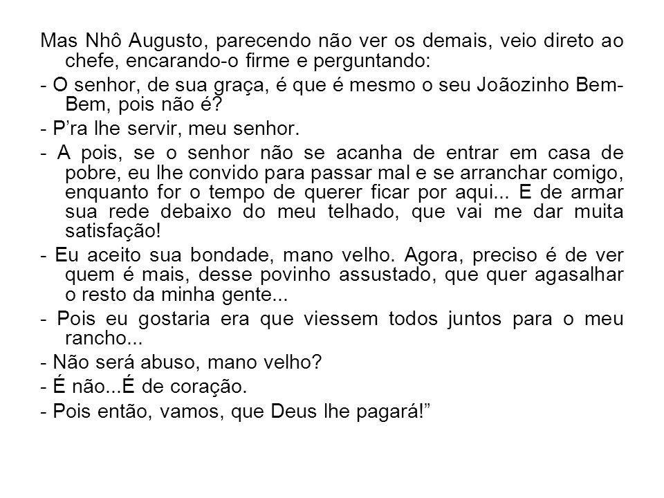 Mas Nhô Augusto, parecendo não ver os demais, veio direto ao chefe, encarando-o firme e perguntando: