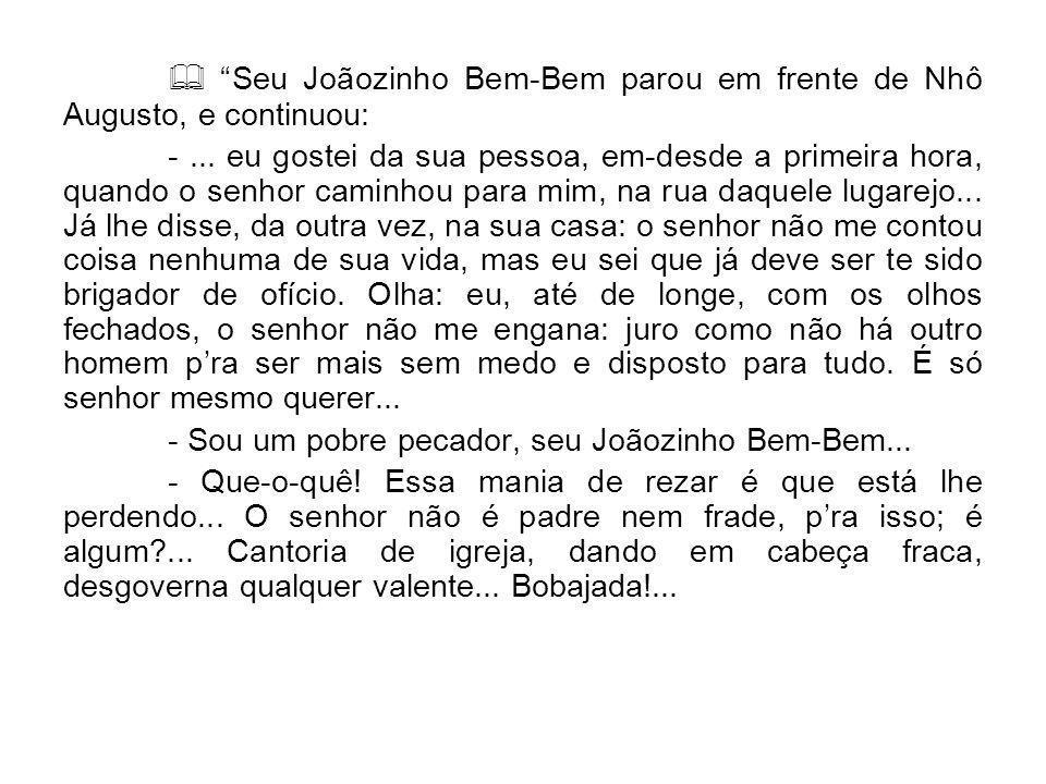  Seu Joãozinho Bem-Bem parou em frente de Nhô Augusto, e continuou: