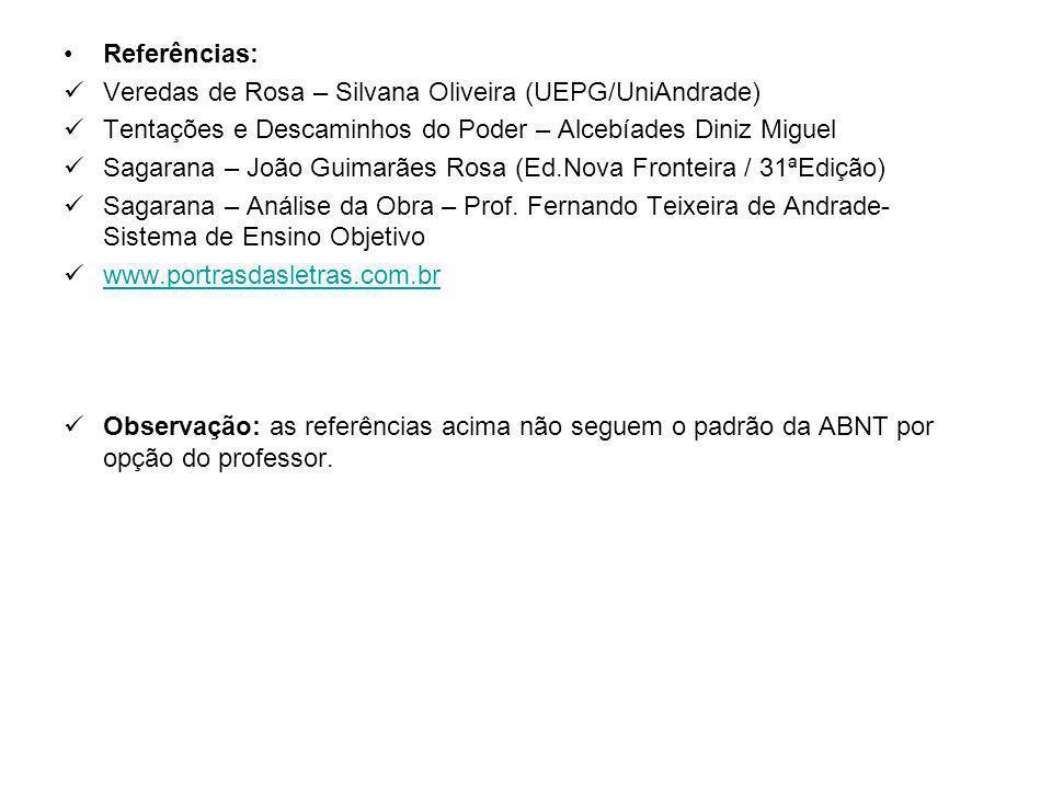 Referências: Veredas de Rosa – Silvana Oliveira (UEPG/UniAndrade) Tentações e Descaminhos do Poder – Alcebíades Diniz Miguel.