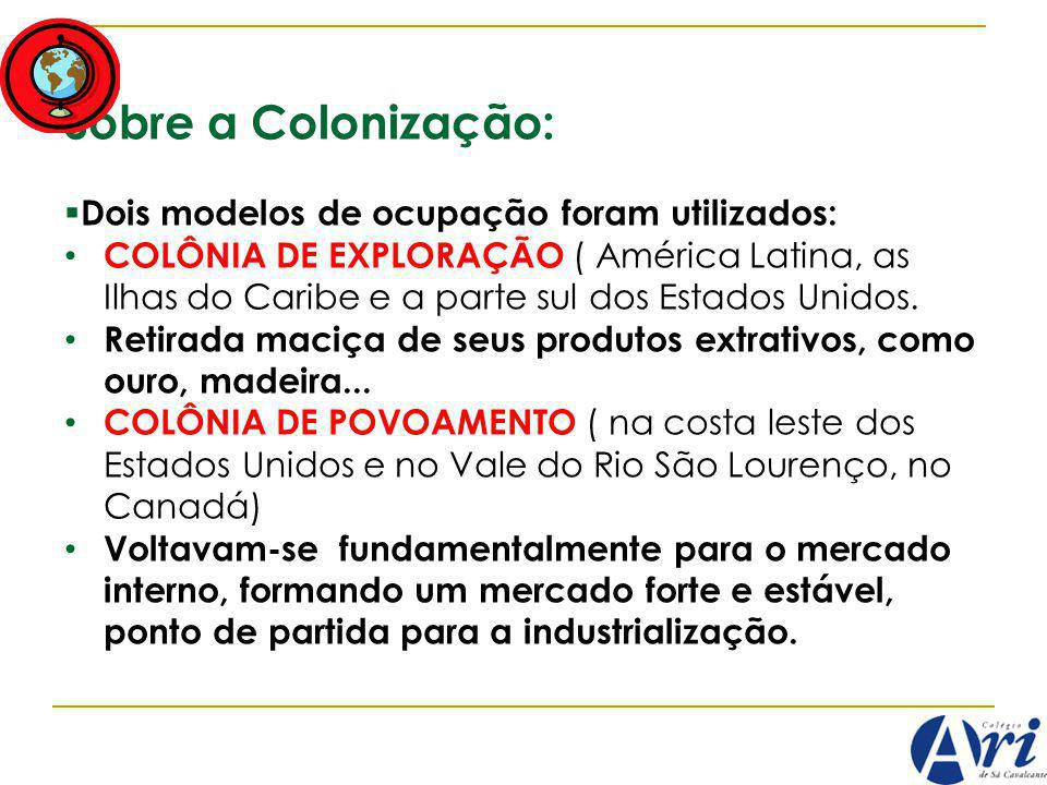 Sobre a Colonização: Dois modelos de ocupação foram utilizados: