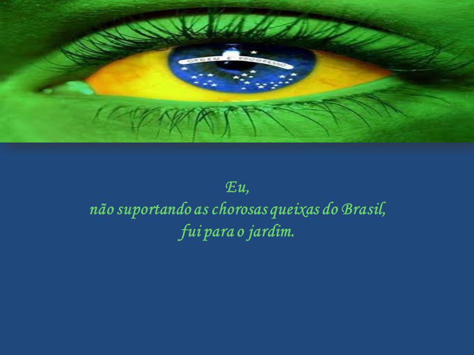 não suportando as chorosas queixas do Brasil,