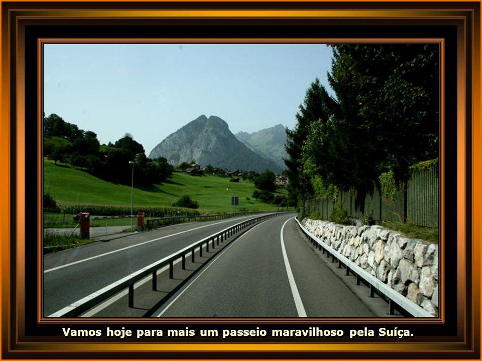 Vamos hoje para mais um passeio maravilhoso pela Suíça.