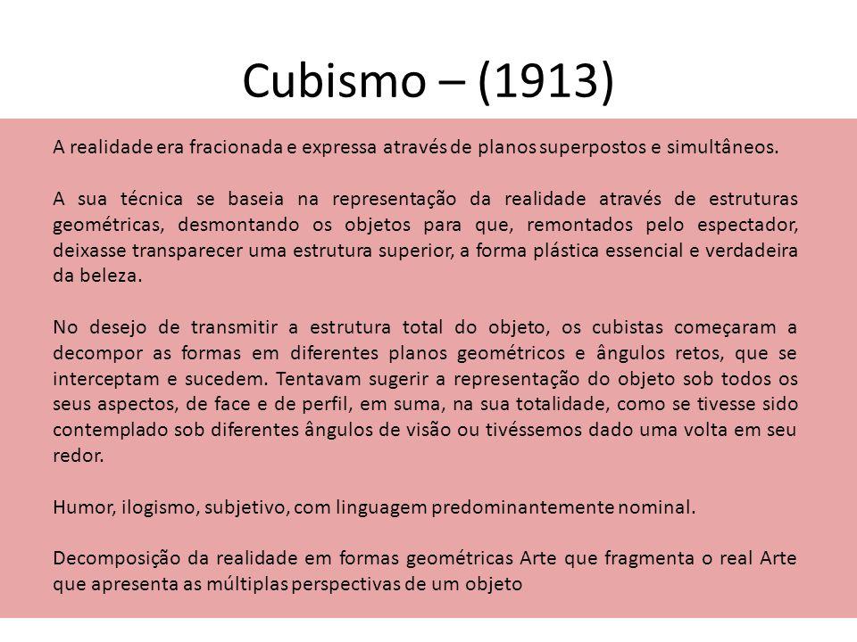 Cubismo – (1913) A realidade era fracionada e expressa através de planos superpostos e simultâneos.