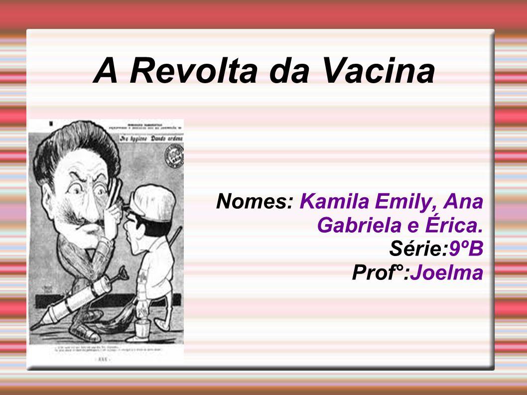 Nomes: Kamila Emily, Ana Gabriela e Érica. Série:9ºB Prof°:Joelma